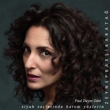 Zeynep Bakşi Karatağ, Paul Dwyer - Siyah Saçlarında Hatem Yüzlerin (2019) Single Albüm İndir