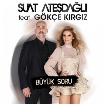 Suat Ateşdağlı, Gökçe Kırgız - Büyük Soru (2019) Single Albüm İndir