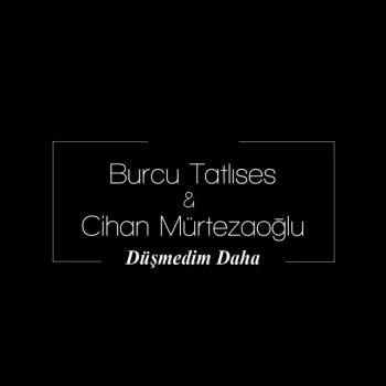 Burcu Tatlıses & Cihan Mürtezaoğlu - Düşmedim Daha (2019) Single Albüm İndir