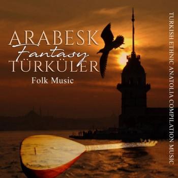 Çeşitli Sanatçılar - Arabesk Fantasy Türküler (Folk Music) (2019) Full Albüm İndir