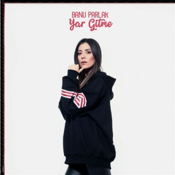 Banu Parlak - Yar Gitme (2019) (320 Kbps + Flac) Single Albüm İndir