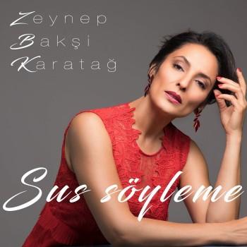 Zeynep Baksi Karatağ - Sus Söyleme (2019) Single Albüm İndir