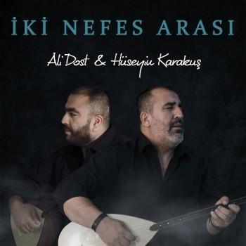 Ali Dost & Hüseyin Karakuş - İki Nefes Arası (2019) Full Albüm İndir
