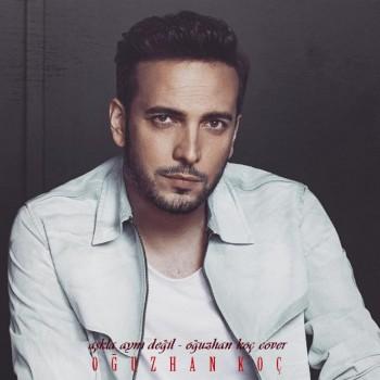 Oğuzhan Koç - Aşkla Aynı Değil - Oğuzhan Koç (Cover) (2019) Single Albüm İndir