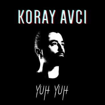 Koray Avcı - Yuh Yuh (2019) Single Albüm İndir
