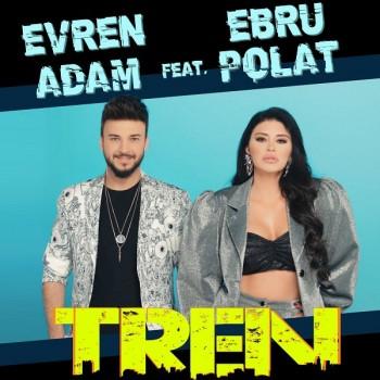 Evren Adam feat. Ebru Polat - Tren (2020) Single Albüm İndir