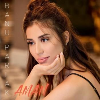 Banu Parlak - Aman (2019) (320 Kbps + Flac) Single Albüm İndir