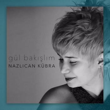 Nazlıcan Kübra - Gül Bakışlım (2019) Single Albüm İndir