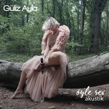 Güliz Ayla - Öyle Sev (Akustik) (2019) (320 Kbps + Flac) Single Albüm İndir