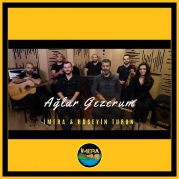İmera, Hüseyin Turan - Ağlar Gezerum (2020) Single Albüm İndir