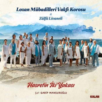 Lozan Mübadilleri Vakfı Korosu & Zülfü Livaneli - Hasretin İki Yakası (2020) Full Albüm İndir