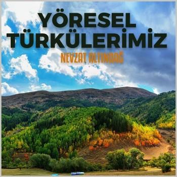 Nevzat Altındağ - Yöresel Türkülerimiz (2019) Full Albüm İndir