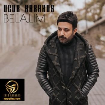 Uğur Karakuş - Belalım (2019) Full Albüm İndir