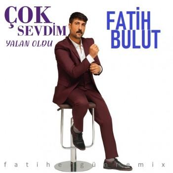 Fatih Bulut - Çok Sevdim Yalan Oldu (Fatih Ergün Remix) (2019) Maxi Single Albüm İndir