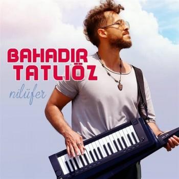 Bahadır Tatlıöz - Nilüfer (Müslüm Gürses Cover) (2019) Single Albüm İndir